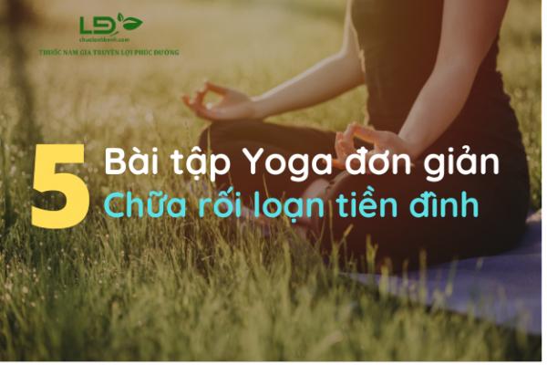 Tư thế yoga chữa rối loạn tiền đình hiệu quả