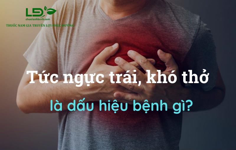 Tức ngực trái, khó thở là dấu hiệu bệnh gì