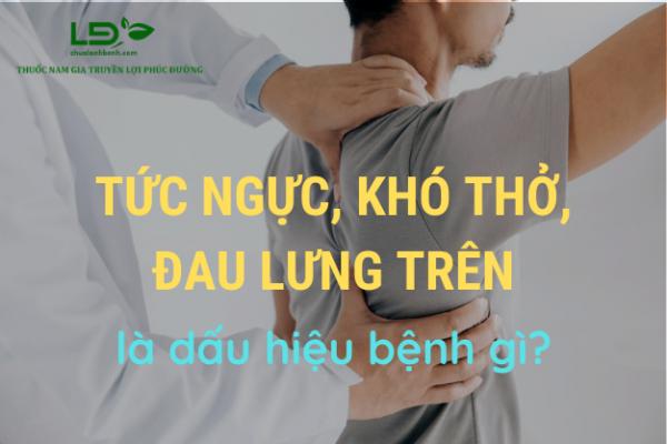 Tức ngực, khó thở, đau lưng trên là bệnh gì?
